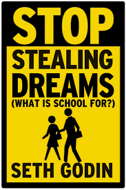 Stop Stealing Dreams Seth Godin Medium