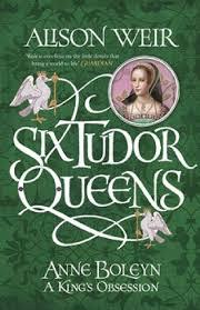 six tudor queens anne boleyn a king s obsession by alison weir