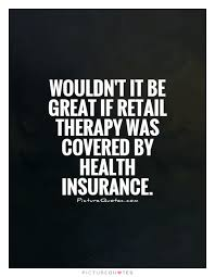 wouldn t it be great if retail therapy was covered by health insurance picture quote