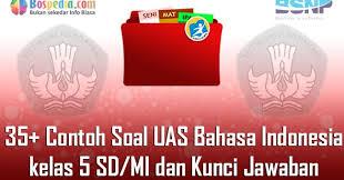 By azzahra rahmahposted on january 14, 2020. Lengkap 35 Contoh Soal Uas Bahasa Indonesia Kelas 5 Sd Mi Dan Kunci Jawaban Bospedia