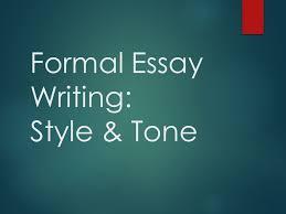 formal essay writing style tone it isn t a good idea to write 1 formal essay writing style tone