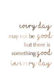 Quotes pinterest Copper decor Prints Posters Every day may not be good but 1
