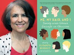 a new book uncovers the complex relationships women have to their elizabeth benedict has published an anthology of essays on the seemingly frivolous but deeply interesting topic of hair