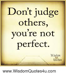 Wisdom Quotes Inspiration Don't Judge Others You're Not Perfect Wisdom Quotes