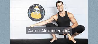 Aaron Alexander: Finding Flow and Feeling Connected #44 – The Bledsoe Show