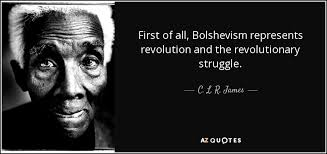 Revolution Quotes 30 Wonderful C L R James Quote First Of All Bolshevism Represents Revolution