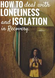 How To Deal With Loneliness And Isolation In Recovery Hip Sobriety