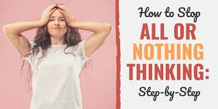 How To Stop All Or Nothing Thinking Step By Step