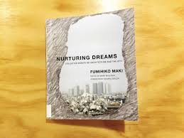book review nurturing dreams collected essays on architecture in this book maki has brought to his writings on architecture a perspective that is both global and uniquely ese born in tokyo educated in and
