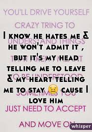 I Know He Hates Me He Won't Admit It But It's My Head Telling Fascinating The Heart Know Who He Loves
