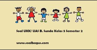 Search the world's information, including webpages, images, videos and more. Soal Ukk Uas Kelas 5 B Sunda Semester 2 Soalbagus Com