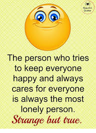 Beautiful Lonely Quotes Best of Beautiful Quotes The Person Who Tries To Keep Everyone Happy And