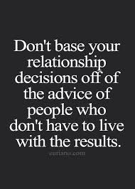 Don't Base Your Relationship Decisions Off Of The Advice Of People Mesmerizing Wise Quotes About Relationships