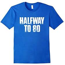 funny 40th birthday gift halfway to 80 t shirt