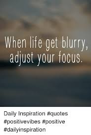 Inspiration Quotes Best When Life Get Blurry Adjust Your Focus Daily Inspiration Quotes