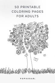 Coloring is fantastic fun and our printable coloring pages have something for everyone. Free Printable Adult Coloring Pages Popsugar Smart Living