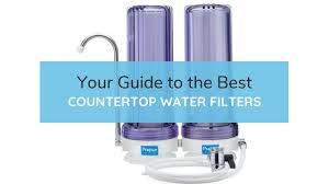 guide to the best countertop water filters right now