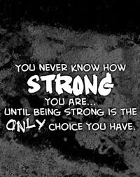 Strong Quotes Stunning Strength Quotes How Strong You Are Only Choice You Have Quotes