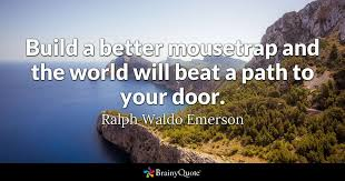 Door Quotes 29 Wonderful Build A Better Mousetrap And The World Will Beat A Path To Your Door