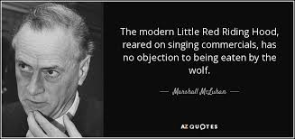 Has No Objection Marshall McLuhan quote The modern Little Red Riding Hood reared on 55