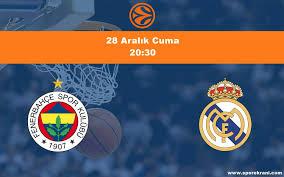 28.12.2018 Fenerbahçe Beko vs Real Madrid maçı Hangi Kanalda Saat Kaçta  Yayınlanacak?