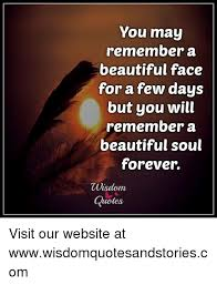 Beautiful Soul Quotes Impressive You May Remember A Beautiful Face For A Few Days But You Will