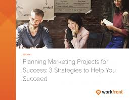 3 Strategies To Plan Successful Marketing Projects Workfront