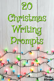 christmas writing prompts minds in bloom here are 20 christmas writing prompts to help you pass those last few stressful days until