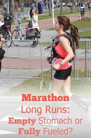 long runs on an empty stomach or fully
