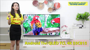 Android Tivi QLED TCL 4K 55 Inch 55C815