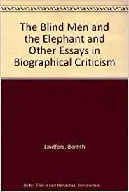 college application topics about biographical criticism essay the blind men and the elephant and other essays in biographical criticism by bernth lindfors is the this book is a collection of essays which examine the