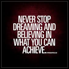 Dreaming Is Believing Quotes Best of Never Stop Dreaming And Believing In What You Can Achieve Gym Quotes
