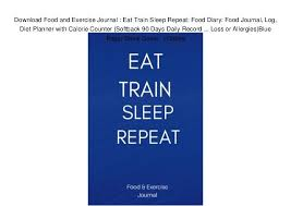 Online Food Log Online Download Food And Exercise Journal Eat Train Sleep