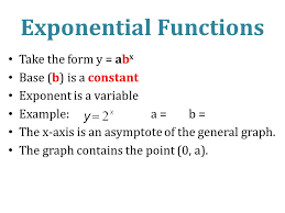 4 exponential functions take the form y ab x base b is a constant exponent is a variable example a b the x axis is an asymptote of the general