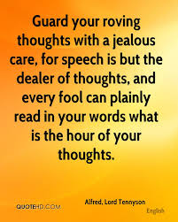 speech quotes page quotehd alfred lord tennyson guard your roving thoughts a jealous care for speech