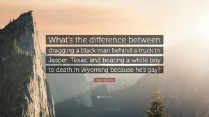 Gay dragged by truck texas