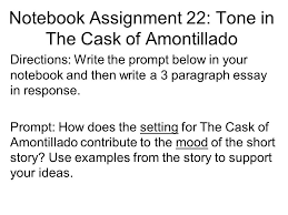notebook assignment tone in the cask of amontillado directions  notebook assignment 22 tone in the cask of amontillado directions write the prompt below in your notebook and then write a 3 paragraph essay in response