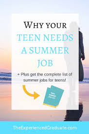 Why Your Teen Needs A Summer Job The Experienced Graduate