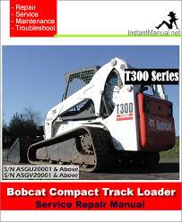 bobcat t320 compact track loader service manual a7mp60001 aakz11001 bobcat t300 compact track loader service manual a5gu20001 a5gv20001
