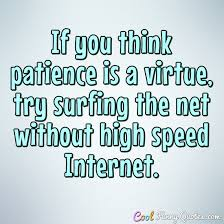 Internet Quotes Delectable If You Think Patience Is A Virtue Try Surfing The Net Without High