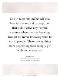 Beauty Is More Than Skin Deep Quotes Best of She Tried To Remind Herself That Beauty Was Only Skin Deep But