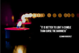 To Light A Candle It Is Better To Light A Candle Than Curse The Darkness