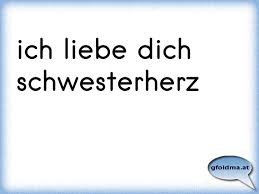 Ich Liebe Dich Schwesterherz österreichische Sprüche Und Zitate