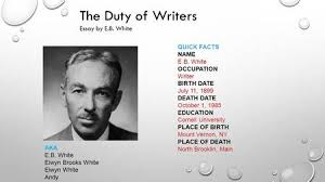 author study by sondra keckley ppt the duty of writers essay by e b white quick facts e b white