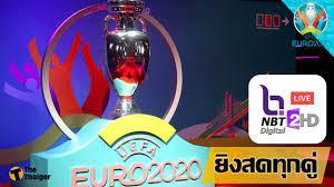 แฟนบอลไทยเฮ NBT 2 HD ยิงสด ยูโร 2020 เริ่มคืนนี้ | Thaiger ข่าวไทย