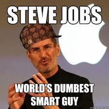 Steve Jobs World's Dumbest Smart Guy - Scumbag Steve Jobs - quickmeme via Relatably.com