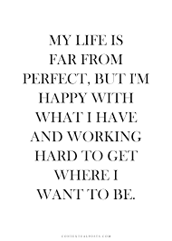 My Life Is Far From Perfect But I'm Happy With What I Have And Fascinating Im Happy Quotes