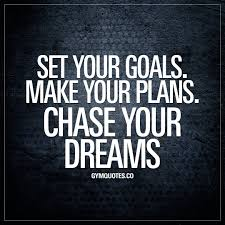 Quotes On Goals And Dreams Best Of Gym Quotes Set Your Goals Make Your Plans Chase Your Dreams