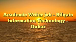 academic writer job bilqais information technology dubai uae  academic writer job bilqais information technology dubai uae jobs offers