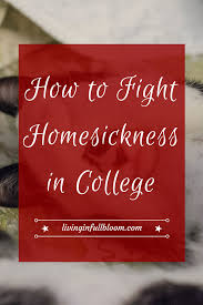 how to fight homesickness in college college students and homesickness affects almost every college student here are my tips for battling homesickness when you